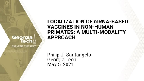 Thumbnail for entry Philip J. Santangelo - Localization of mRNA-based vaccines in non-human primates: a multi-modality approach