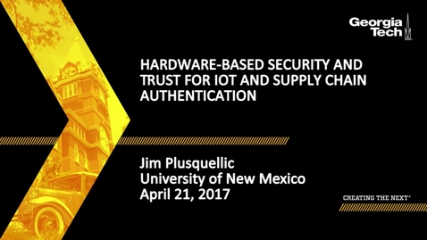 Thumbnail for entry James F. Plusquellic - Hardware-Based Security and Trust For IoT and Supply Chain Authentication