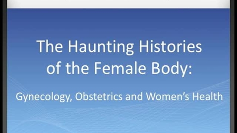 Thumbnail for entry Haunting Histories of the Female Body: Opening Remarks