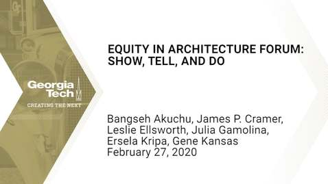 Thumbnail for entry Equity in Architecture Forum: Show, Tell, and Do