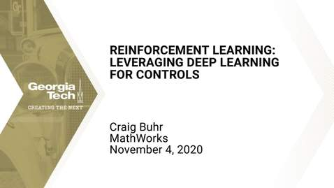 Thumbnail for entry Craig Buhr - Reinforcement Learning: Leveraging Deep Learning for Controls