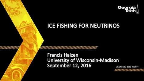Thumbnail for entry Ice Fishing for Neutrinos, Francis Halzen