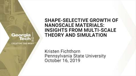 Thumbnail for entry Kristen Fichthorn - Shape-Selective Growth of Nanoscale Materials:  Insights From Multi-Scale Theory and Simulation