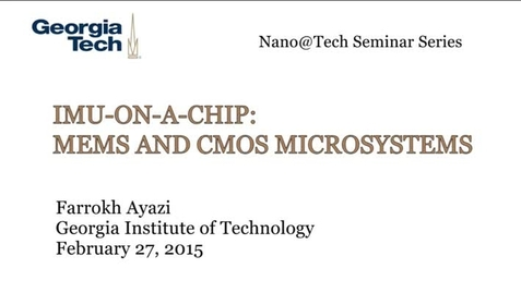 Thumbnail for entry IMU-on-a-Chip: MEMS and CMOS Microsystems - Farrokh Ayazi