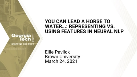 Thumbnail for entry Ellie Pavlick - You can lead a horse to water...: Representing vs. Using Features in Neural NLP