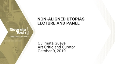 Thumbnail for entry Oulimata Gueye - Non-Aligned Utopias Lecture and Panel