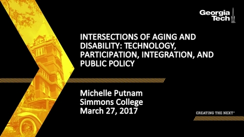 Thumbnail for entry Intersections of Aging and Disability: Technology, Participation, Integration, and Public Policy - Michelle Putnam
