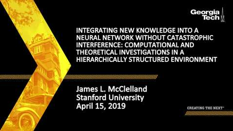 Thumbnail for entry James L. McClelland - Integrating New Knowledge into a Neural Network without Catastrophic Interference: Computational and Theoretical Investigations in a Hierarchically Structured Environment