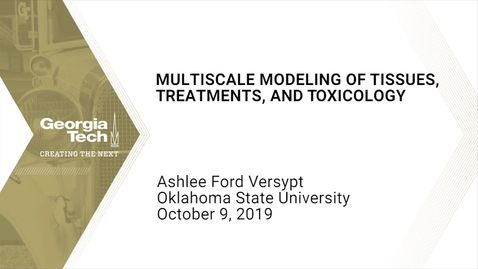 Thumbnail for entry Ashlee F. Versypt  - Multiscale Modeling of Tissues, Treatments, & Toxicology