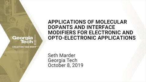 Thumbnail for entry Seth Marder - Applications of Molecular Dopants and Interface Modifiers for Electronic and Opto-Electronic Applications