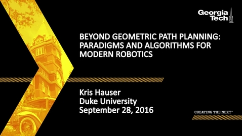 Thumbnail for entry Beyond Geometric Path Planning: Paradigms and Algorithms for Modern Robotics - Kris Hauser