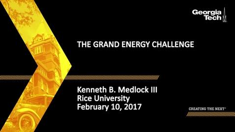 Thumbnail for entry The Grand Energy Challenge - Kenneth B. Medlock
