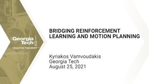 Thumbnail for entry Kyriakos G. Vamvoudakis - Bridging Reinforcement Learning and Motion Planning