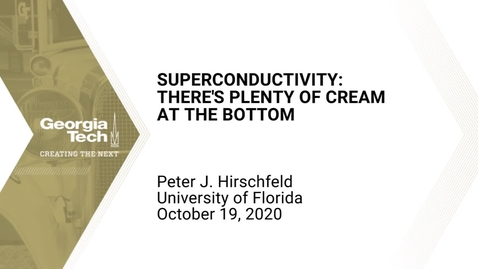 Thumbnail for entry Peter J. Hirschfeld - Superconductivity: There's Plenty of Cream at the Bottom