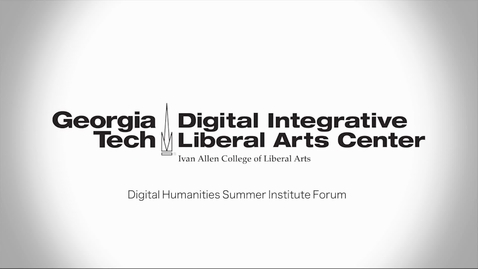 Thumbnail for entry Digital Humanities Summer Institute Forum