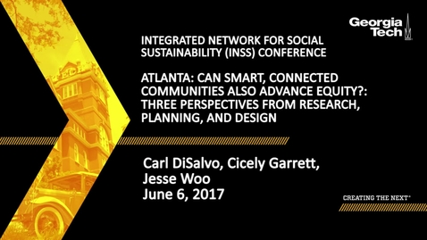Thumbnail for entry Atlanta: Can Smart, Connected Communities Also Advance Equity? Three Perspectives from Research, Planning, and Design - Carl DiSalvo, Cicely Garrett, Jesse Woo