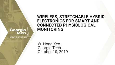 Thumbnail for entry Woon-Hong Yeo - Wireless, Stretchable Hybrid Electronics for Smart and Connected Physiological Monitoring