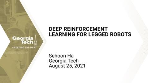 Thumbnail for entry Sehoon Ha - Deep Reinforcement Learning for Legged Robots