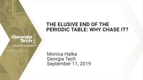 Thumbnail for entry Monica Halka - The Elusive End of the Periodic Table: Why Chase It?
