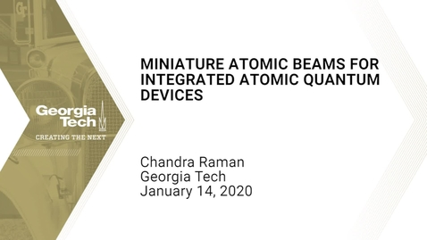 Thumbnail for entry Chandra Raman - Miniature atomic beams for integrated atomic quantum devices