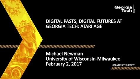Thumbnail for entry Digital Pasts, Digital Futures at Georgia Tech: Atari Age - Michael Newman