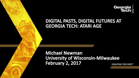 Thumbnail for entry Digital Pasts, Digital Futures at Georgia Tech: Atari Age - Michael Newman