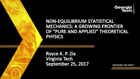 """Thumbnail for entry Non-equilibrium Statistical Mechanics: a growing frontier of """"pure and applied"""" theoretical physics - Royce K. P. Zia"""