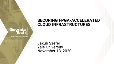 Thumbnail for entry Jakub Szefer - Securing FPGA-Accelerated Cloud Infrastructures