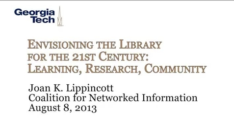 Thumbnail for entry Envisioning the Library for the 21st Century: Learning, Research, Community - Joan K. Lippincott