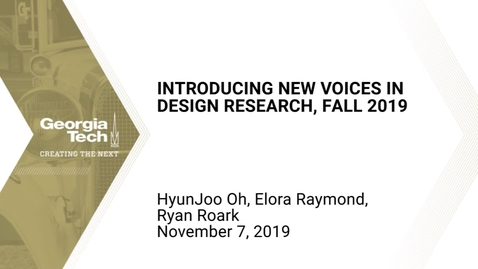 Thumbnail for entry HyunJoo Oh, Elora Raymond, Ryan Roark - Introducing New Voices in Design Research, Fall 2019