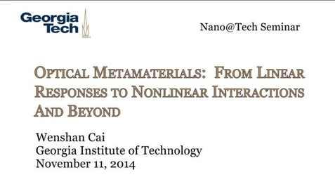 Thumbnail for entry Optical Metamaterials: From Linear Responses to Nonlinear Interactions and Beyond - Wenshan Cai