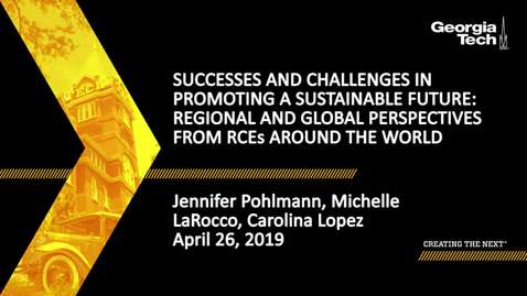 Thumbnail for entry Jennifer Pohlmann, Michelle LaRocco, Carolina Lopez - Successess and Challenges in Promoting a Sustainable Future: Regional and Global Perspectives from RCEs around the World