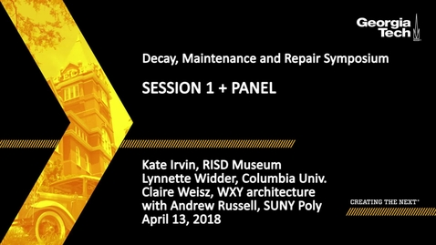 Thumbnail for entry Decay, Maintenance and Repair Symposium Session 1 and Panel - Kate Irvin, Lynnette Widder, Claire Weisz, Andrew Russell