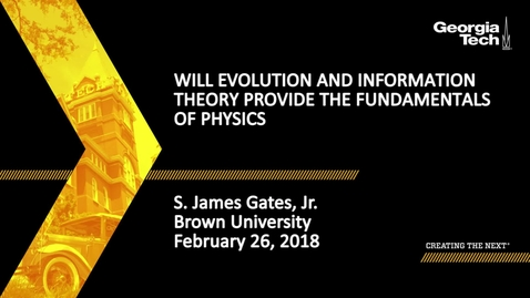 Thumbnail for entry Will Evolution and Information Theory Provide The Fundamentals Of Physics? - S. James Gates, Jr.