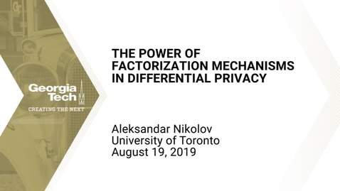 Thumbnail for entry Aleksandar Nikolov - The Power of Factorization Mechanisms in Differential Privacy