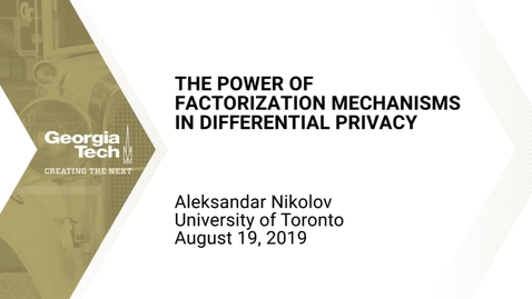 Thumbnail for entry Aleksandar Nikolov - The Power of Factorization Mechanisms in Differential Privacy