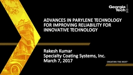 Thumbnail for entry Advances in Parylene Technology for Improving Reliability for Innovative Technology - Rakesh Kumar
