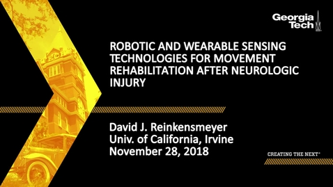 Thumbnail for entry David J. Reinkensmeyer - Robotic and Wearable Sensing Technologies for Movement Rehabilitation after Neurologic Injury