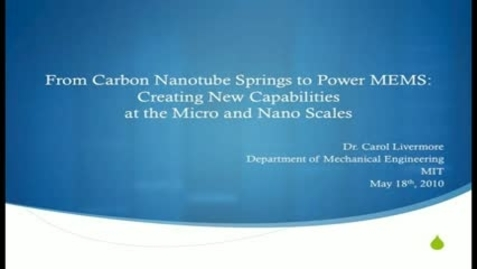Thumbnail for entry From Carbon Nanotube Springs to Power MEMS: Creating New Capabilities at the Micro and Nano Scales - Carol Livermore