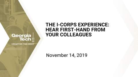 Thumbnail for entry The I-CORPS Experience: Hear First-hand from Your Colleagues