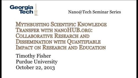 Thumbnail for entry Mythbusting Scientific Knowledge Transfer with nanoHUB.org: Collaborative Research and Dissemination with Quantifiable Impact on Research and Education - Timothy Fisher