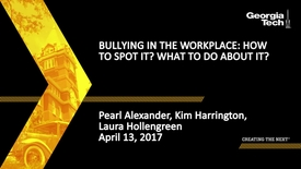 Thumbnail for entry Bullying in the Workplace: How to spot it? What to do about it? - Pearl Alexander, Kim Harrington, Laura Hollengreen
