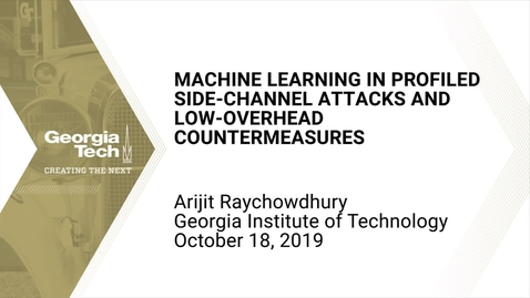 Thumbnail for entry Arijit Raychowdhury - Machine Learning in Profiled Side-Channel Attacks and Low-Overhead Countermeasures