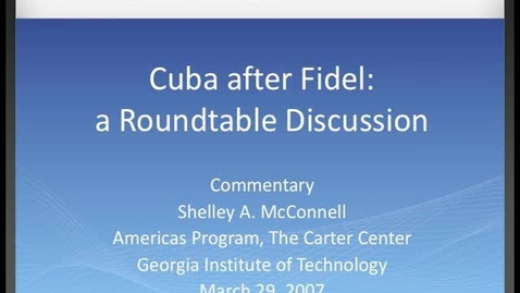 Thumbnail for entry Shelley A. McConnell - Cuba after Fidel: a Roundtable Discussion: Commentary