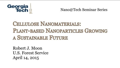 Thumbnail for entry Cellulose Nanomaterials: Plant‐based Nanoparticles Growing a Sustainable Future - Robert J. Moon