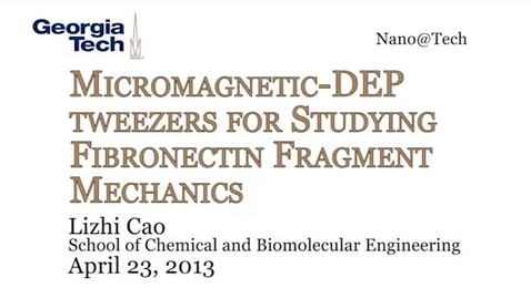 Thumbnail for entry Micromagnetic-DEP Tweezers for Studying Fibronectin Fragment Mechanics - Lizhi Cao