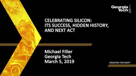 Thumbnail for entry Michael A. Filler - Celebrating Silicon: Its Success, Hidden History, and Next Act