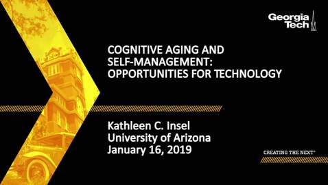 Thumbnail for entry Kathleen C. Insel - Cognitive Aging and Self-Management: Opportunities for Technology