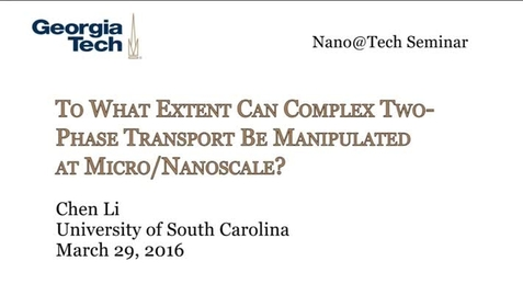 Thumbnail for entry To What Extent Can Complex Two‐Phase Transport Be Manipulated at Micro/Nanoscale? - Chen Li