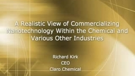 Thumbnail for entry A Realistic View of Commercializing Nanotechnology Within the Chemical and Various Other Industries - Richard Kirk